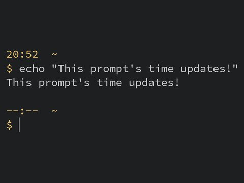 "A terminal showing the text ""This prompt's time updates!"""